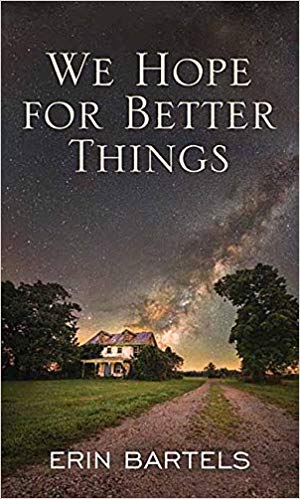 We Hope for Better Things  by Erin Bartels book cover