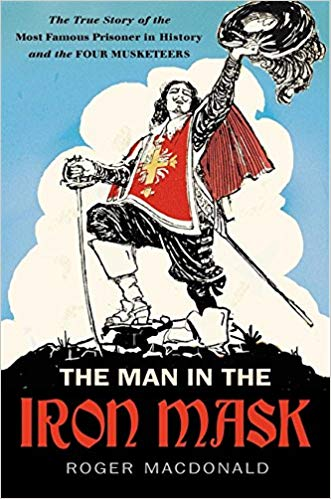 The Man in the Iron Mask: The True Story of the Most Famous Prisoner in History by Roger MacDonald book cover