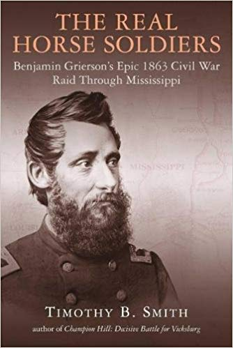 The Real Horse Soldiers:  Benjamin Grierson's Epic 1863 Civil War Raid through Mississippi by Timothy Smith book cover