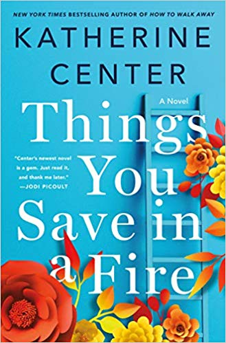 The Things You Save in a Fire by Katherine Center book cover